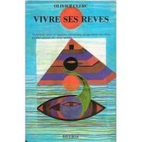 Vivre ses rêves-Techniques pour se rappeler interpréter programmer ses rêves by Clerc Olivier - 1984