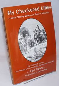 image of My Checkered Life; Luzena Stanley Wilson in Early California (Her Overland Journey plus Pioneer Life in Vacaville, Sacramento_Nevada [subtitle from cover]); with reprint of Luzena Stanley Wilson: '49er, originally published by Eucalyptus Press 1937
