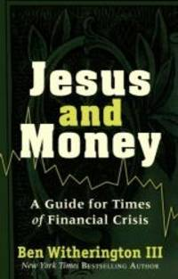 Jesus and Money: A Guide for Times of Financial Crisis by Ben III Witherington - Paperback - 2012-05-01 - from Books Express and Biblio.com
