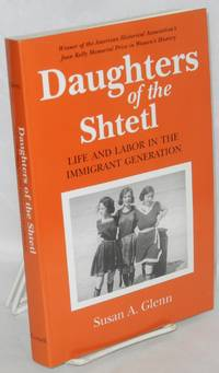 Daughters of the Shtetl, life and labor in the immigrant generation