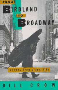 From Birdland to Broadway : Scenes from a Jazz Life by Bill Crow - Paperback - 1993 - from ThriftBooks and Biblio.com