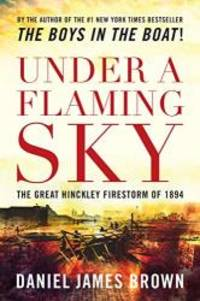 image of Under a Flaming Sky: The Great Hinckley Firestorm of 1894