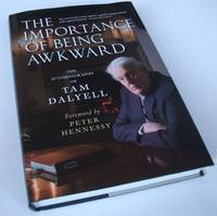 The Importance of Being Awkward : The Autobiography of Tam Dalyell