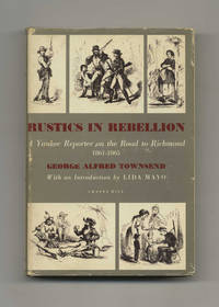 Rustics In Rebellion: A Yankee Reporter On The Road To Richmond, 1861-1865
