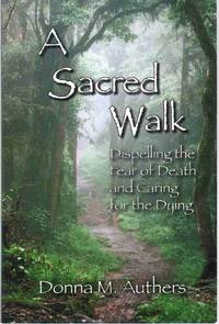 A SACRED WALK Dispelling the Fear of Death and Caring for the Dying by  Donna M Authers - Paperback - Fourth Printing - 2008 - from The Avocado Pit and Biblio.com