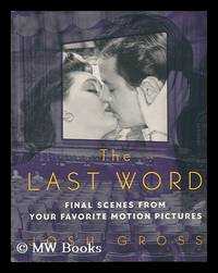 The Last Word : Final Scenes from Favorite Motion Pictures / Josh Gross