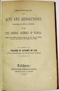THE ACTS AND RESOLUTIONS ADOPTED AT THE 1ST SESSION OF THE 12TH GENERAL ASSSEMBLY OF FLORIDA, BEGUN AND HELD AT THE CAPITOL, IN THE CITY OF TALLAHASSEE, ON MONDAY, NOVEMBER 17, 1862