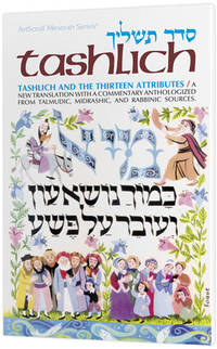 Tashlich: Tashlich & the Thirteen Attributes; A New Translation with a Commentary Anthologized From Talmudic, Midrashic, and Rabinic Sources