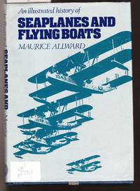 An Illustrated History of Seaplanes and Flying Boats by  Maurice Allward - First Edition - 1981 - from Laura Books (SKU: 025616)