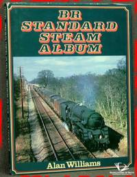 BR Standard Steam Album by Alan Williams - First Edition - 1980 - from BookLovers of Bath (SKU: 171627)