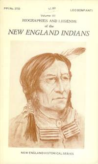 Biographies and Legends of the New England Indians: Volume III