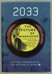 2033: THE FUTURE OF MISBEHAVIOR. INTERPLANETARY DATING, MADAME PRESIDENT, SOCIALIZED PLASTIC SURGERY, AND OTHER GOOD NEWS FROM THE FUTURE. From the Editors of Nerve.com Instigated by Svedka
