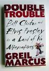 image of Double Trouble: Bill Clinton and Elvis Presley in a Land of No Alternatives