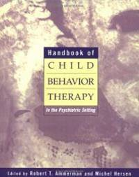 Handbook of Child Behavior Therapy in the Psychiatric Setting (Wiley Series on Personality...