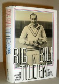 Big Bill Tilden - the Triumphs and the Tragedy by Frank Deford - First Edition - 1976 - from Washburn Books (SKU: 010226)