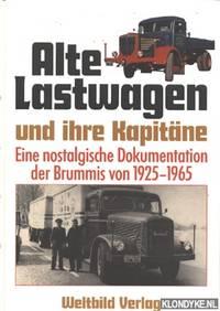 Alte Lastwagen und ihre Kapitäne. Eine nostalgische Dokumentation der Brummis von 1925-1965