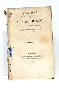 Mémoires de Aug. Guil. Iffland, auteur et comédien allemand. Avec une Notice sur...