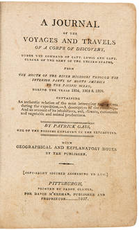 A Journal of the Voyages and Travels of a Corps of Discovery under the command of Capt. Lewis and Capt. Clarke of the army of the United States from the mouth of the river Missouri through the interior parts of North America to the Pacific ocean, during the years 1804, 1805 & 1806