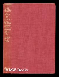 J. B. Yeats letters to his son, W. B. Yeats, and others, 1869-1922 / edited with a memoir by...