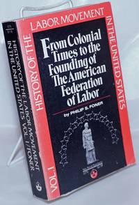 image of History of the Labor Movement in the United States, Vol. 1: From Colonial Times to the founding of the American Federation of Labor