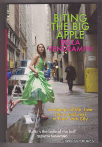 BITING THE BIG APPLE : A Memoir of Life, Love (okay, and sex) in New York City by  Bella Vendramini - Paperback - First Thus - 2008 - from Diversity Books and Biblio.com