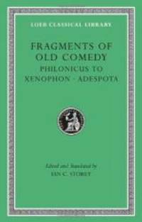 Fragments of Old Comedy, Volume III: Philonicus to Xenophon. Adespota (Loeb Classical Library)
