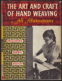 The Art and Craft of Hand Weaving by  Lili Blumenau - Hardcover - 3rd Printing - 1962 - from Clausen Books, RMABA and Biblio.com