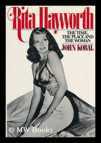 image of Rita Hayworth : the Time, the Place, and the Woman