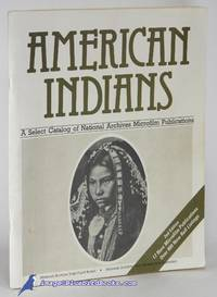 image of American Indians: A Select Catalog of National Archives Microfilm  Publications (2nd Edition)