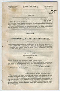 [drop-title] Tobacco. Message from the President of the United States, transmitting the information required by a resolution of the House of Representatives of 28th February, 1837, in relation to the high duties and restrictions on tobacco imported into foreign countries from the United States, &c.