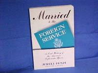 Married to the Foreign Service: An Oral History of the American Diplomatic Spouse