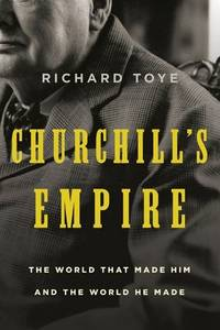 Churchill's Empire by Richard Toye - Hardcover - 2010 - from That Timeless Bookshop and Biblio.com