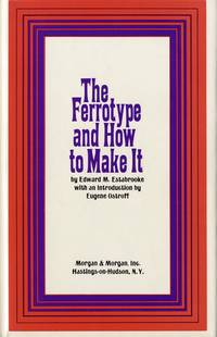 THE FERROTYPE, AND HOW TO MAKE IT.; Introduction by Eugene Ostroff
