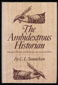 The Ambidextrous Historian; Historical Writers andn Writing in the American West.