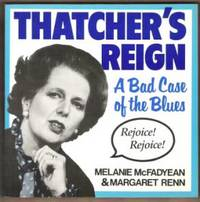 THATCHER'S REIGN A Bad Case of the Blues by  Margaret  Melanie & Renn - Paperback - First Edition - 1984 - from Riverwood's Books (SKU: 1075)