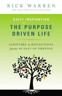 Daily Inspiration for the Purpose Driven Life: Scriptures and Reflections from the 40 Days of...