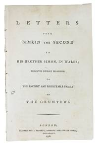 LETTERS From SIMKIN The SECOND To His BROTHER SIMON, in Wales; Dedicated Without Permission, to the Ancient and Respectable Family of The GRUNTERS