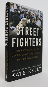 Street Fighters. The Last 72 Hours of Bear Sterns, the Toughest Firm on Wall Street