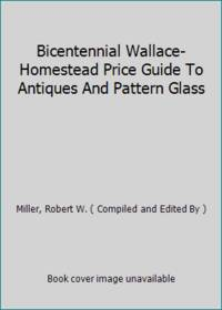 Bicentennial Wallace-Homestead Price Guide To Antiques And Pattern Glass