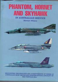 Phantom, Hornet And Skyhawk In Australian Service by  Stewart Wilson - Hardcover - 1993 - from Berry Books and Biblio.com