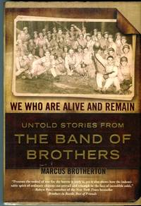 image of We Who Are Alive and Remain: Untold Stories From the Band of Brothers