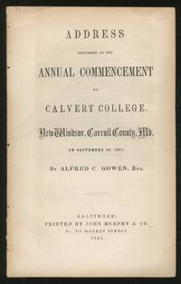 Address DeliveRED AT THE ANNUAL COMMENCEMENT OF CALVERT COLLEGE, NEW WINDSOR, CARROLL COUNTY, MD. ON SEPTEMBER 18, 1851