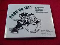 Dogs on Ice : A History of Hockey at University of Saskatchewan by  Michael P.J. [Editor] Kennedy - Paperback - Signed - 2006 - from Laird Books (SKU: TUBAU81)