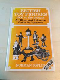 image of British Toy Figures, 1900 to the Present: An Illustrated Reference Guide for Collectors