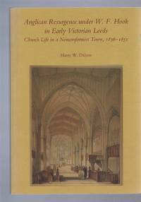 image of Anglican Resurgence under W F Hook in Early Victorian Leeds. Church Life in a Nonconformist Town, 1836-1851. Publications of the Thoresby Society,Second Series Volume 12 For 2001