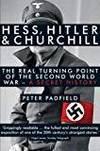 HESS, HITLER AND CHURCHILL: THE REAL TURNING POINT OF THE SECOND WORLD WAR - A SECRET HISTORY...