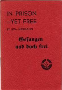 GEFANGEN UND DOCH FREI. In Prison - Yet Free.
