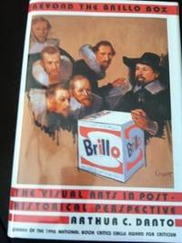 Beyond the Brillo Box: The Visual Arts in Post Historical Perspective