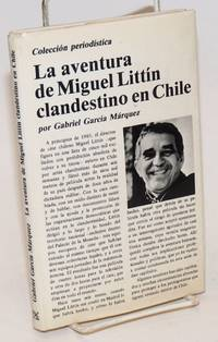 La aventura de Miguel Littin clandestino en Chile; Un reportaje de Gabriel Garcia Marquez