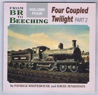 From BR to Beeching, Volume Four: Four Coupled Twilight, Part 2